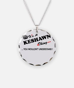 KESHAWN thing, you wouldn't Necklace