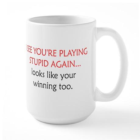 'I See You're Playing Stupid Large Mug