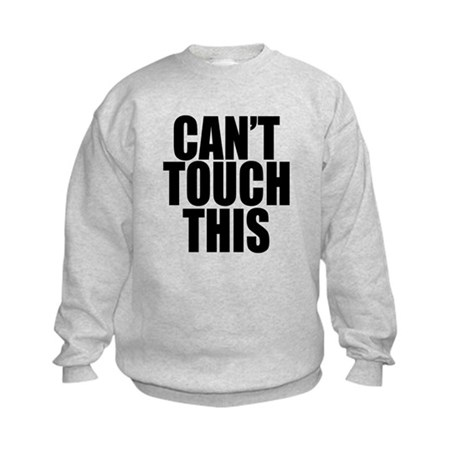 Cant Touch This Kids Sweatshirt