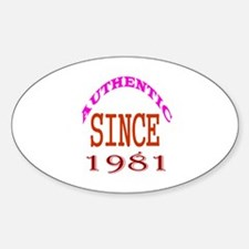 Authentic Since 1981 Birthday Desig Sticker (Oval)