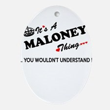 MALONEY thing, you wouldn't understa Oval Ornament
