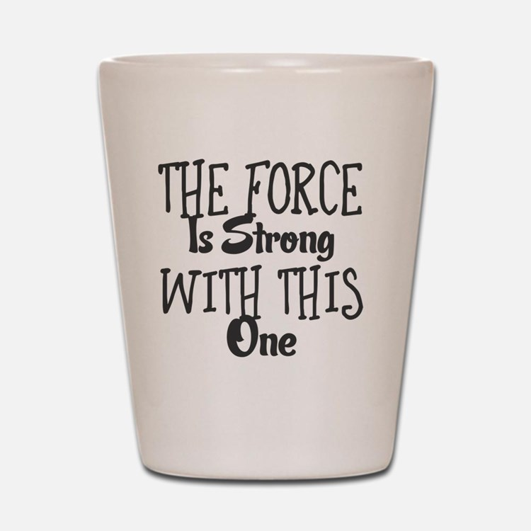 Cute The force is strong with this one Shot Glass