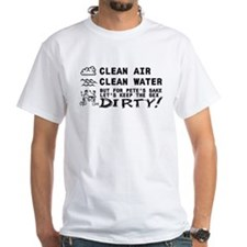 CLEAN AIR, CLEAN WATER, DIRTY Shirt
