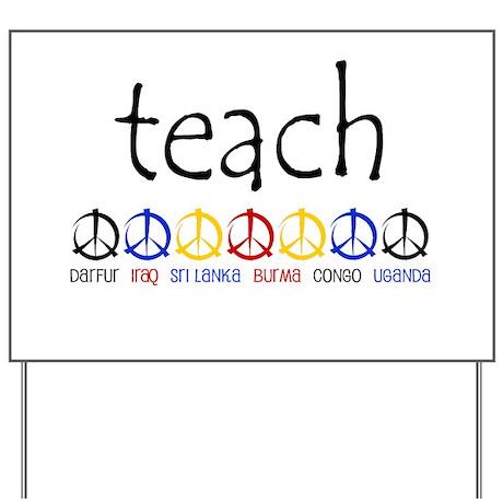 """""""TEACH PEACE"""" SHIRTS Yard Sign"""