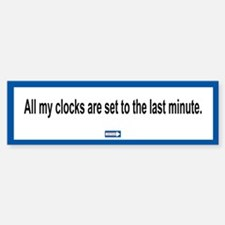Last Minute Clocks Bumper Bumper Bumper Sticker