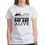 ANIMALS DIE TO KEEP YOUR FAT Women's T-Shirt