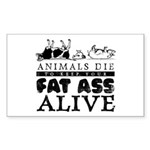 ANIMALS DIE TO KEEP YOUR FAT Sticker (Rectangular