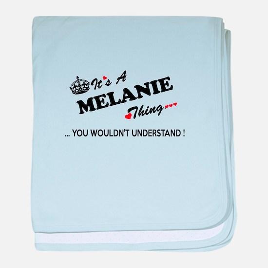 MELANIE thing, you wouldn't understan baby blanket