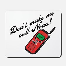 Don't Make Me Call Nona! Mousepad