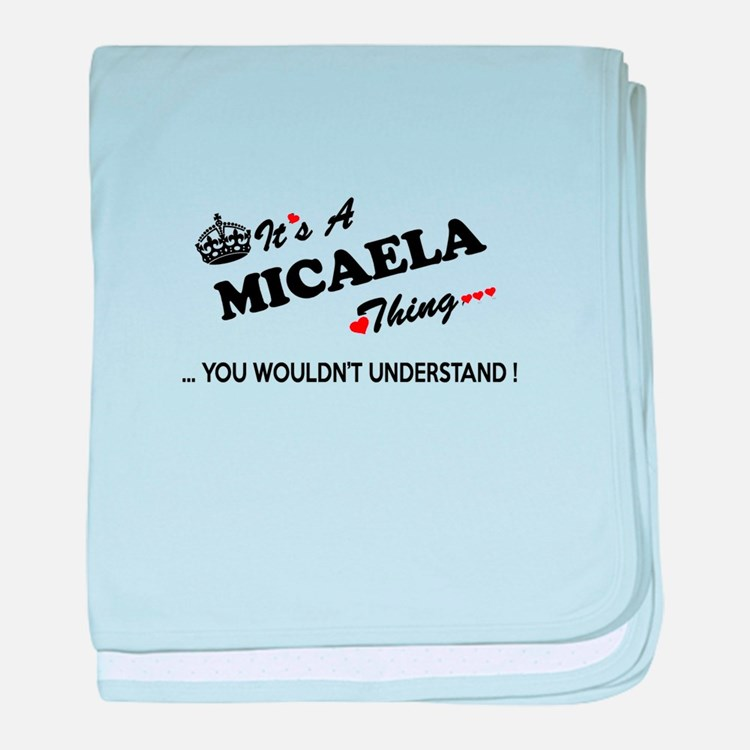 MICAELA thing, you wouldn't understan baby blanket