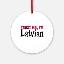 Trust Me I'm Latvian Ornament (Round)