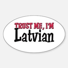 Trust Me I'm Latvian Oval Decal