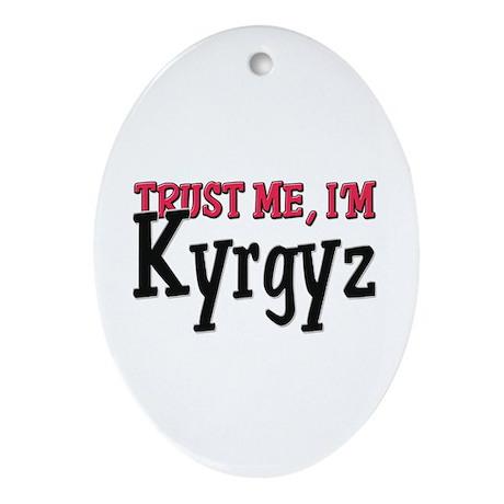 Trust Me I'm Kyrgyz Oval Ornament