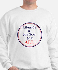 Liberty and justice for all Sweatshirt