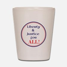 Liberty and justice for all Shot Glass