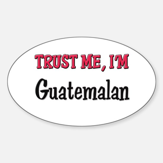 Trusty Me I'm Guatemalan Oval Decal