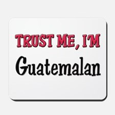 Trusty Me I'm Guatemalan Mousepad