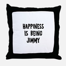 Happiness is being Jimmy Throw Pillow