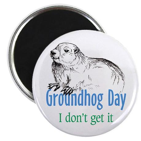 """Groundhog Day I don't get it 2.25"""" Magnet (10 pack"""
