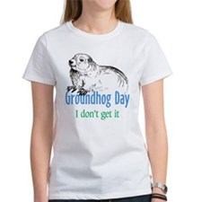 Groundhog Day I don't get it Tee