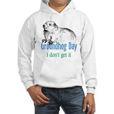 Groundhog Day I don't get it Hoodie