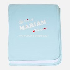 MARIAM thing, you wouldn't understand baby blanket