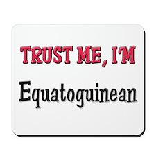 Trusty Me I'm Equatoguinean Mousepad