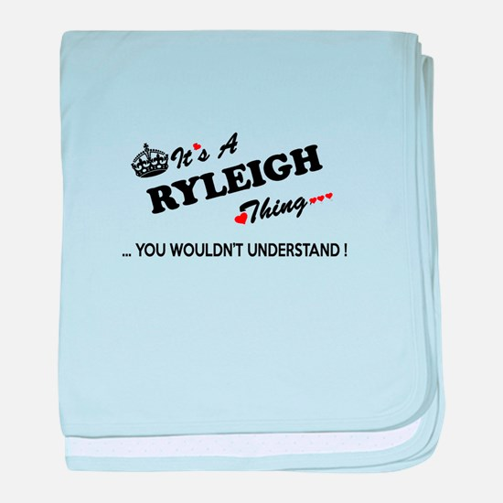 RYLEIGH thing, you wouldn't understan baby blanket
