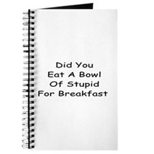 Did You Eat A Bowl Of Stupid For Breakfast Journal