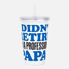 Didn't Retire Professional Papa Acrylic Double-wal