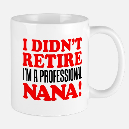 Didn't Retire Professional Nana Mugs
