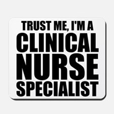 Trust Me, I'm A Clinical Nurse Specialist Mousepad