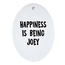 Happiness is being Joey Oval Ornament