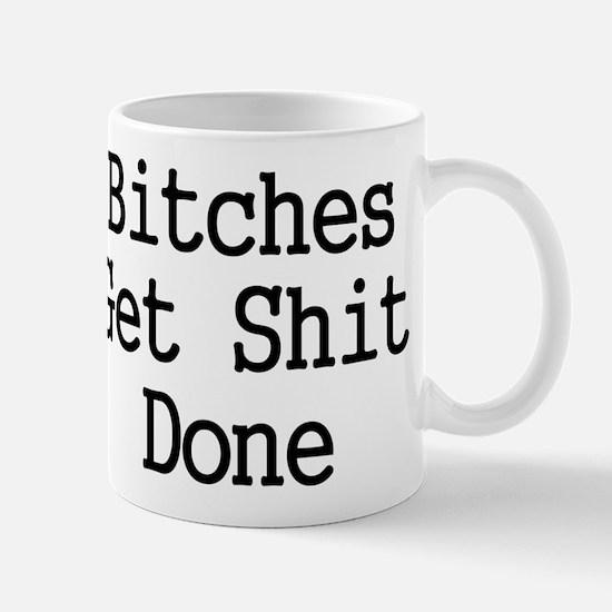 Bitches Get Shit Done Mugs
