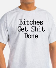 Bitches Get Shit Done T-Shirt