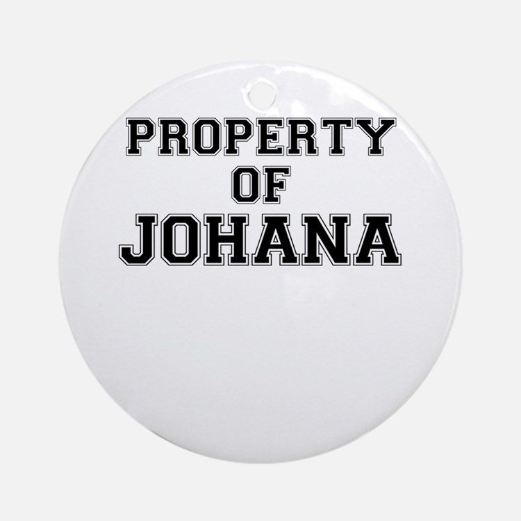 Property of JOHANA Round Ornament