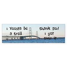 Yoosta be a Troll Bumper Bumper Sticker