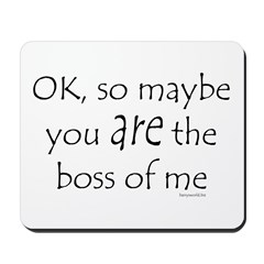 Boss of Me 2 Mousepad