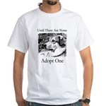 Until There Are None...Adopt White T-Shirt