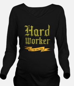Hard worker : Gets the job done Long Sleeve Matern