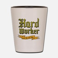 Hard worker : Gets the job done Shot Glass