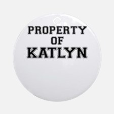 Property of KATLYN Round Ornament