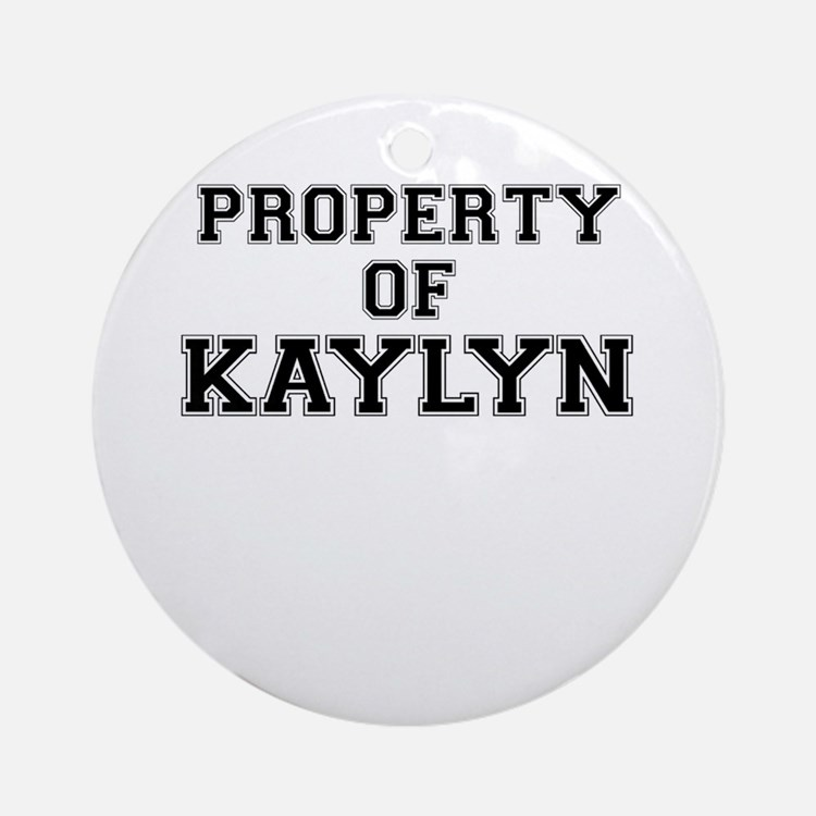 Property of KAYLYN Round Ornament