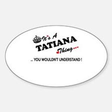 TATIANA thing, you wouldn't understand Decal