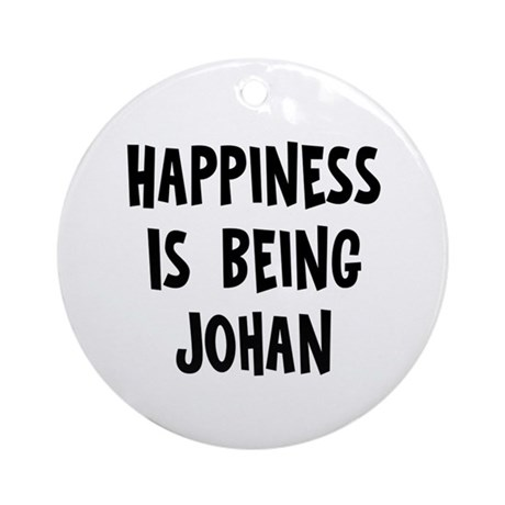 Happiness is being Johan Ornament (Round)