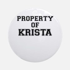Property of KRISTA Round Ornament