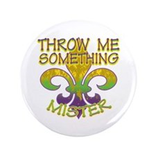 """Throw Me Something Mister 3.5"""" Button"""