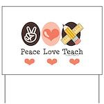 Peace Love Teach Teacher Yard Sign