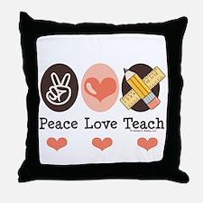 Peace Love Teach Teacher Throw Pillow