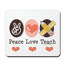 Peace Love Teach Teacher Mousepad